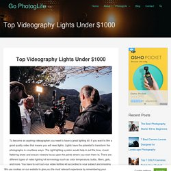 Top Videography Lights Under $1000 – Go PhotogLife