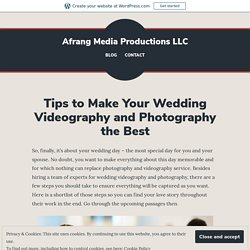 Tips to Make Your Wedding Videography and Photography the Best – Afrang Media Productions LLC