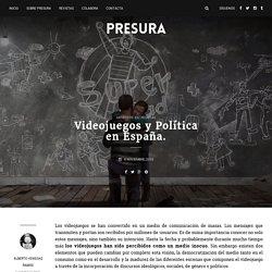 Videojuegos y Política en España. - Presura