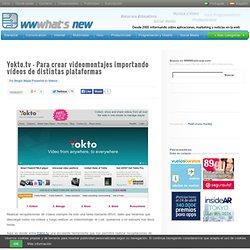 Yokto.tv – Para crear videomontajes importando vídeos de distintas plataformas