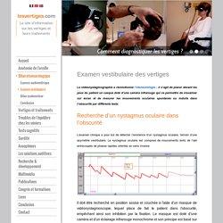 Vidéonystagmographie pour la recherche d'un nystagmus oculaire