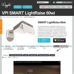 Videoprojecteur interactif (VPI) SMART LightRaise 60wi