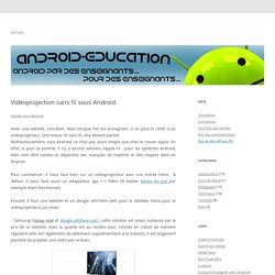 Vidéoprojection sans fil sous Android - Android-education.net