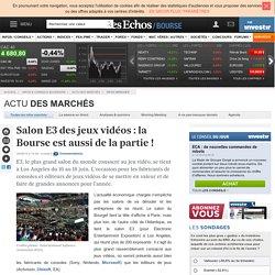 Salon E3 des jeux vidéos : la Bourse est aussi de la partie !, Infos marchés