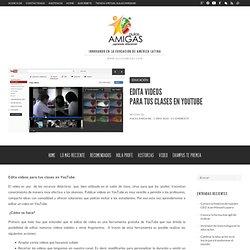 Edita videos para tus clases en YouTube | Aulas AMIGAS®