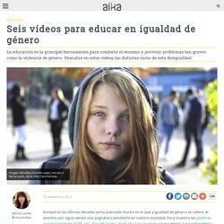 Seis vídeos para educar en igualdad de género