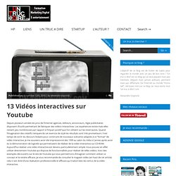 13 Vidéos interactives sur Youtube - Un Truc à Dire .com