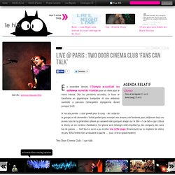 Videos | Live @ Paris : Two Door Cinema Club 'Fans Can Talk'