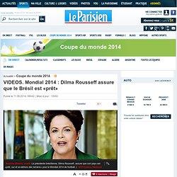 VIDEOS. Mondial 2014 : Dilma Rousseff assure que le Brésil est «prêt»