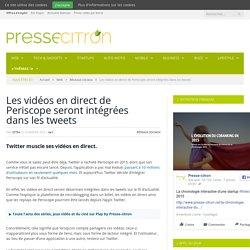 Les vidéos en direct de Periscope s'intégrées dans les tweets