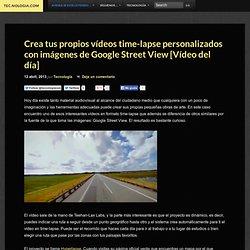 Crea tus propios vídeos time-lapse personalizados con imágenes de Google Street View [Vídeo del día]