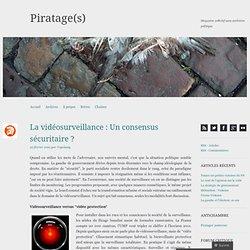 La vidéosurveillance : Un consensus sécuritaire ? « Piratage(s)