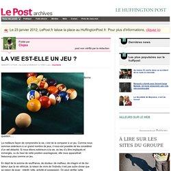 LA VIE EST-ELLE UN JEU ? - Clojea sur LePost.fr (11:50)