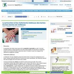 Taches brunes (taches de vieillesse) - Prévention, traitements médicaux