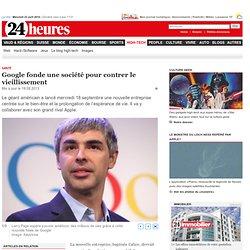 Santé: Google fonde une société pour contrer le vieillissement - High-Tech