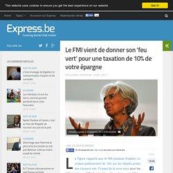 Le FMI vient de donner son 'feu vert' pour une taxation de 10% de votr