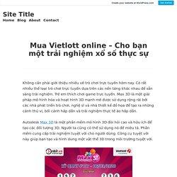 Mua Vietlott online – Cho bạn một trải nghiệm xổ số thực sự