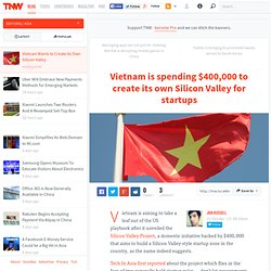 Vietnam is spending $400,000 to create its own Silicon Valley for startups