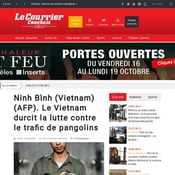 AFP 24/09/20 Ninh Bình (Vietnam) (AFP). Le Vietnam durcit la lutte contre le trafic de pangolins