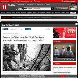 Guerre du Vietnam: les Sud-Coréens accusés de violences sur des civils - Asie-Pacifique