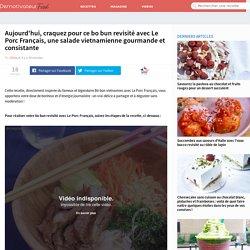 Aujourd'hui, craquez pour ce bo bun revisité avec Le Porc Français, une salade vietnamienne gourmande et consistante