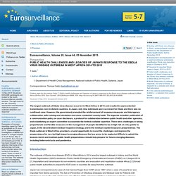 EUROSURVEILLANCE 05/11/15 Au sommaire: Public health challenges and legacies of Japan's response to the Ebola virus disease outbreak in West Africa 2014 to 2015 ;