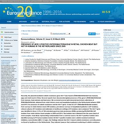 EUROSURVEILLANCE 03/03/16 Presence of mcr-1-positive Enterobacteriaceae in retail chicken meat but not in humans in the Netherlands since 2009.