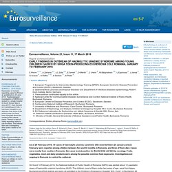 EUROSURVEILLANCE 17/03/16 Early findings in outbreak of haemolytic uraemic syndrome among young children caused by Shiga toxin-producing Escherichia coli, Romania, January to February 2016.