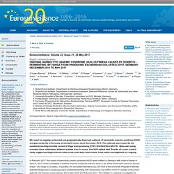 EUROSURVEILLANCE 25/05/17 Ongoing haemolytic uraemic syndrome (HUS) outbreak caused by sorbitol-fermenting (SF) Shiga toxin-producing Escherichia coli (STEC) O157, Germany, December 2016 to May 2017.