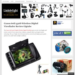 Canon 60D 550D Wireless Digital Viewfinder Review Gigtube « photo tips-photo accessories view