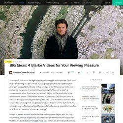 BIG Ideas: 4 Bjarke Videos for Your Viewing Pleasure