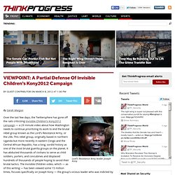 VIEWPOINT: A Partial Defense Of Invisible Children's Kony2012 Campaign