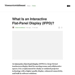 What Is an Interactive Flat-Panel Display (IFPD)?