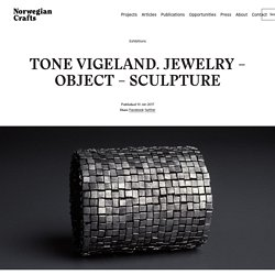 TONE VIGELAND. JEWELRY – OBJECT – SCULPTURE