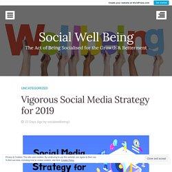 Vigorous Social Media Strategy for 2019