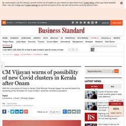 CM Vijayan warns of possibility of new Covid clusters in Kerala after Onam