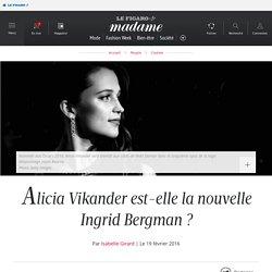 Alicia Vikander est-elle la nouvelle Ingrid Bergman ?