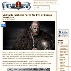 Viking Berserkers: Force for Evil or Sacred Warriors?