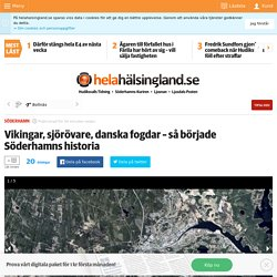 Vikingar, sjörövare, danska fogdar – så började Söderhamns historia
