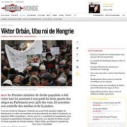 Viktor Orbán, Ubu roi deHongrie