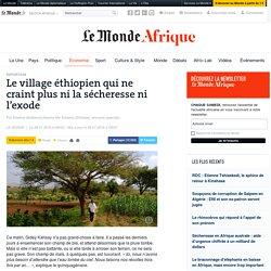 Le village éthiopien qui ne craint plus ni la sécheresse ni l'exode