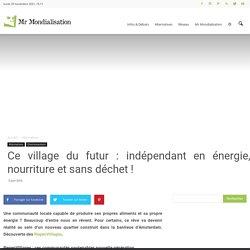 Ce village du futur : indépendant en énergie, nourriture et sans déchet