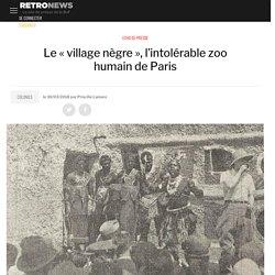 Le «village nègre», l'intolérable zoo humain de Paris
