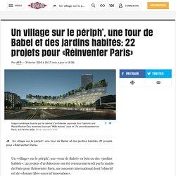 Un village sur le périph', une tour de Babel et des jardins habités: 22 projets pour «Réinventer Paris»