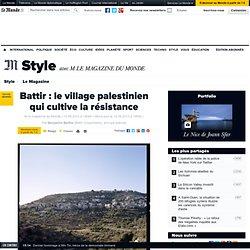 Battir, le village palestinien qui cultive la résistance