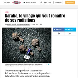 Naraha, le village qui veutrenaître de ses radiations