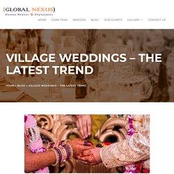 Village Weddings – The latest trend