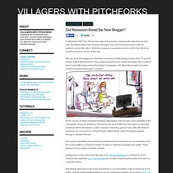 Villagers with Pitchforks : Did Recession Breed the New Blogger?