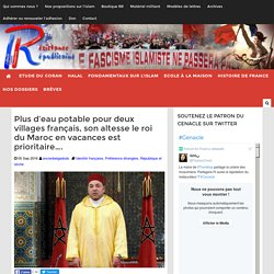 Plus d'eau potable pour deux villages français, son altesse le roi du Maroc en vacances est prioritaire....