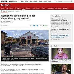 Garden villages locking-in car dependency, says report